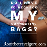 Do I Have To Go Get My Bags And Re-Check Them When I Have A Connecting Flight?