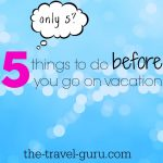 5 Things To Do Before You Go On Vacation
