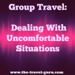 Group Travel: Dealing With Uncomfortable Situations