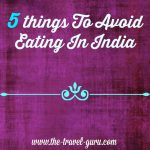 5 Things To Avoid Eating In India