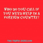 Who Do You Call If You Need Help While In a Foreign Country?