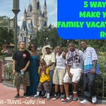5 Ways To Make Your Family Vacation ROCK!