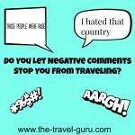 Do You Let Negative Comments Stop You From Traveling?