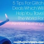 5 Tips For Glitch Deals Which Will Help You Travel The World For Almost Nothing!