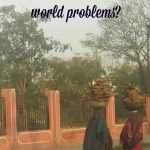 Do You Treat Your First World Issues Like Third World Problems?