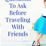 Five Crucial Questions To Ask Before Traveling With Friends