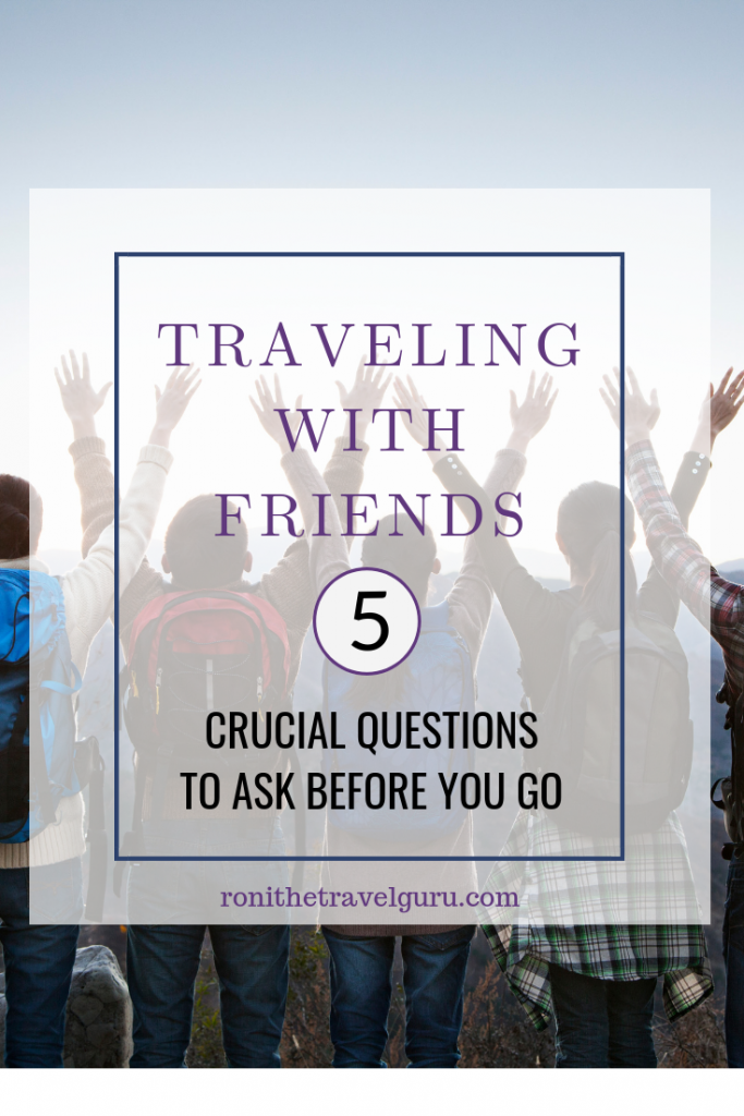 Traveling with Friends 5 Crucial Questions to Ask Before You Go