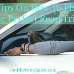 7 Tips On How To Plan The Perfect Road Trip!