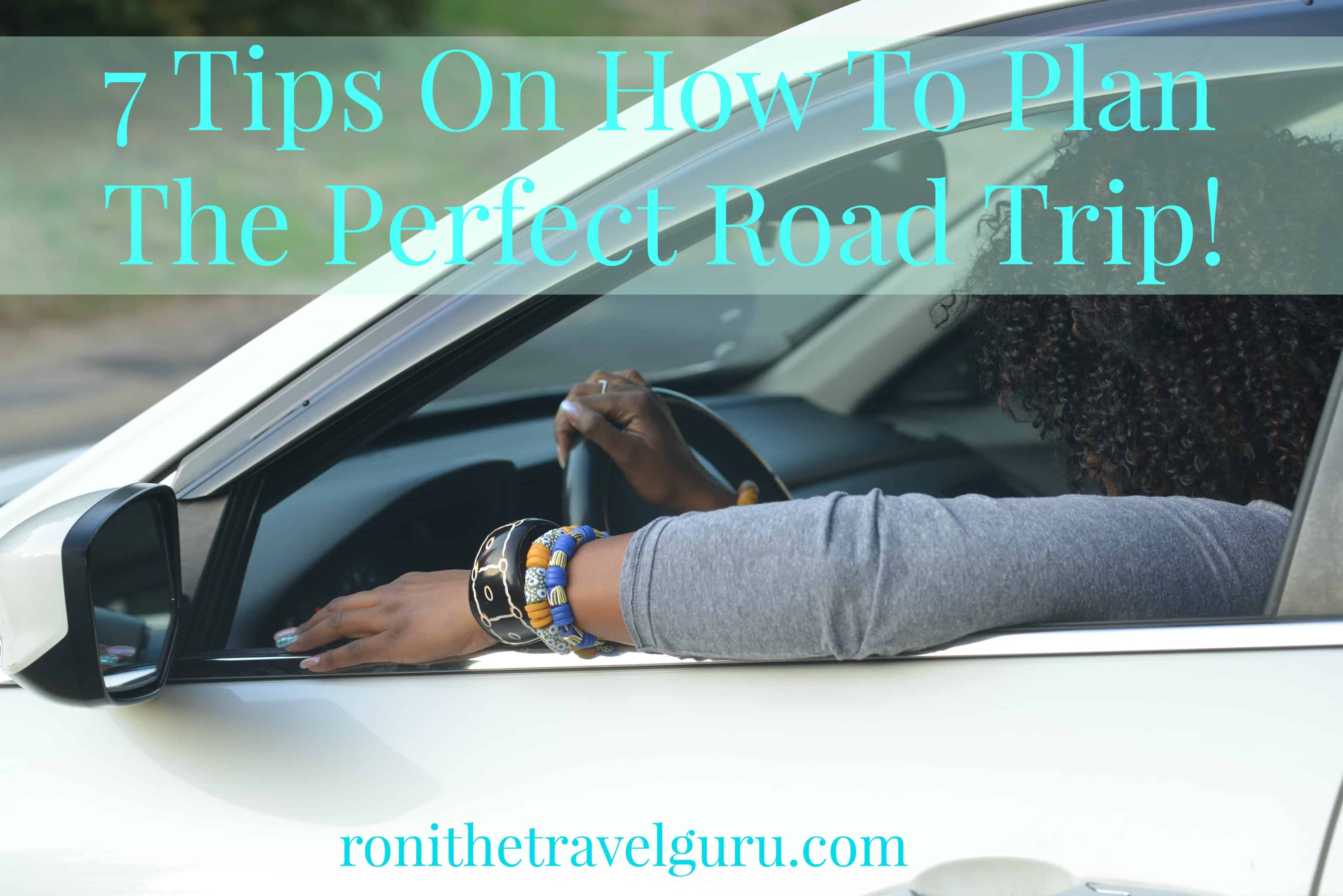 7 tips on how to plan the perfect road trip